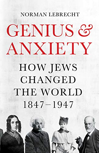Genius and Anxiety: How Jews Changed the World, 1847-1947 (English Edition)