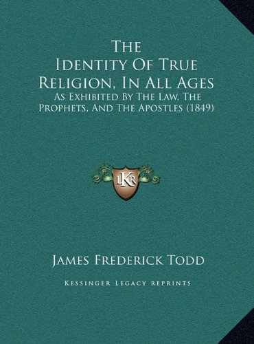 The Identity of True Religion, in All Ages: As Exhibited by the Law, the Prophets, and the Apostles (1849)