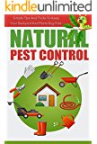 Natural Pest Control - Simple Tips And Tricks To Keep Your Backyard And Plants Bug Free (Natural Pest Control, Easy Ways To Get Rid Of Pest, Natural Ways, ... Your Backyard Pest Free,) (English Edition)