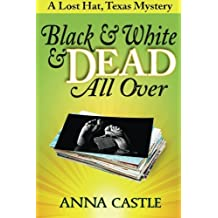Black & White & Dead All Over: A Lost Hat, Texas Mystery by Anna Castle (2015-05-03)