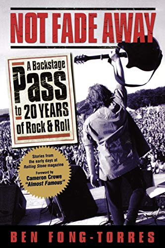 Not Fade Away: A Backstage Pass to 20 Years of Rock & Roll: A Backstage Pass to 20 Years of Rock 'n' Roll