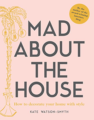 Mad about the House: How to decorate your home with style (English Edition)
