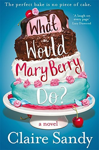 What Would Mary Berry Do? by Claire Sandy (2014-07-31)