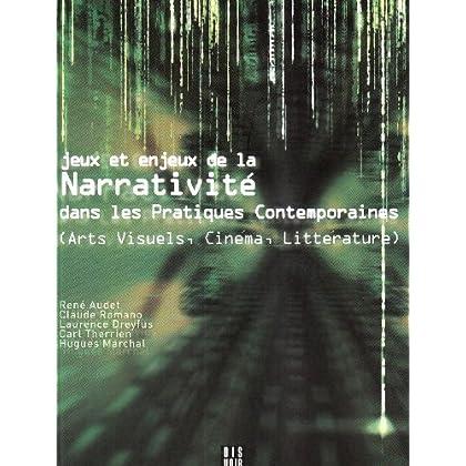 Jeux et Enjeux de la Narrativité dans les pratiques contemporaines (art visuel, cinéma, litterature)