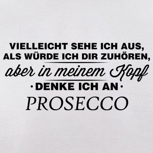 Vielleicht sehe ich aus als würde ich dir zuhören aber in meinem Kopf denke ich an Prosecco - Herren T-Shirt - 13 Farben Weiß