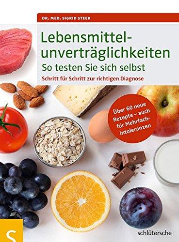 Lebensmittelunverträglichkeiten So testen Sie sich selbst: Schritt für Schritt zur richtigen Diagnose. Über 60 neue Rezepte - auch für Mehrfachintoleranzen -
