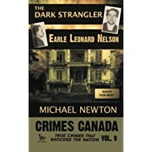 The Dark Strangler: Earle Leonard Nelson (Crimes Canada: True Crimes That Shocked the Nation) (Volume 9) by Michael Newton (2015-11-10)