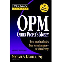 Rich Dad's Advisors: OPM: How to Attract Other People's Money for Your Investments--The Ultimate Leverage by Michael A. Lechter (2005-04-20)