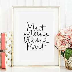 Kunstdruck, Sprüche Poster: Mut meine Liebe Mut | Hochwertiges und festes Premiumpapier | Ohne Rahmen
