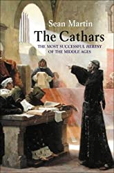 The Cathars: The Most Successful Heresy of the Middle Ages by Sean Martin (2004-11-01)