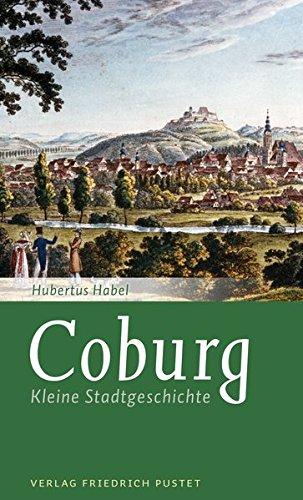 Coburg: Kleine Stadtgeschichte (Kleine Stadtgeschichten)