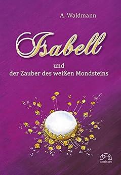 Isabell und der Zauber des weißen Mondsteins