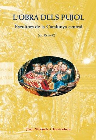 _Els Pujol, escultors de la Catalunya central (s. XVIII - XIX) (Nostra Història) por Joan Vilamala Terricabres