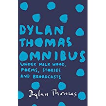 Dylan Thomas Omnibus: Under Milk Wood, Poems, Stories and Broadcasts