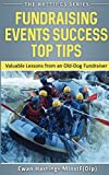 Fundraising Events Success Top Tips: Valuable Lessons from an Old-Dog Fundraiser: Volume 2 (The Hastings Series)