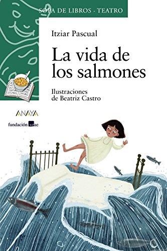 La vida de los salmones (Literatura Infantil (6-11 Años) - Sopa De Libros (Teatro)) por Itziar Pascual