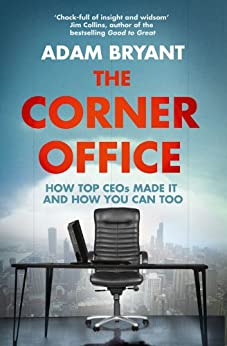 The Corner Office: How Top CEOs Made It and How You Can Too by [Bryant, Adam]