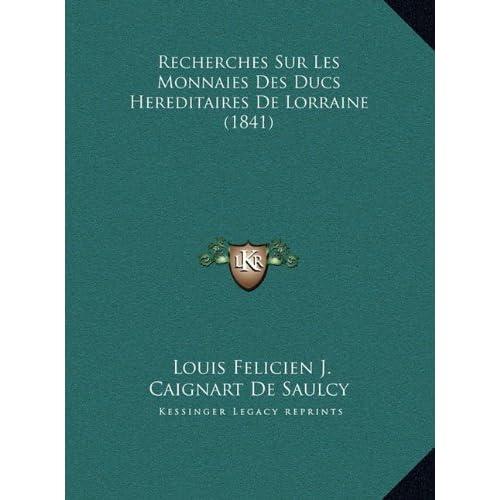 Recherches Sur Les Monnaies Des Ducs Hereditaires de Lorrainrecherches Sur Les Monnaies Des Ducs Hereditaires de Lorraine (1841) E (1841)