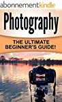 Photography: The Ultimate Beginner's...