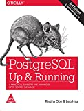 PostgreSQL: Up and Running - A Practical Guide to the Advanced Open Source Database, Third Edition