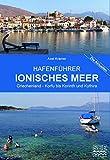 Hafenführer Ionisches Meer Griechenland - Korfu bis Korinth und Kythira: Korfu, Paxos, Levkas, Kephallinia, Zakynthos - Patras, Korinth - Katakolon, Pylos, Kythira (Die aktuellen Hafenführer)