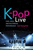K-pop Live: Fans, Idols, and Multimedia Performance