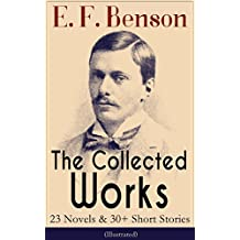The Collected Works of E. F. Benson: 23 Novels & 30+ Short Stories (Illustrated): Dodo Trilogy, Queen Lucia, Miss Mapp, David Blaize, The Room in The Tower, ... Pain, The Rubicon and more (English Edition)