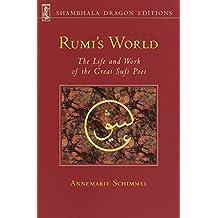 Rumi's World: The Life and Works of the Greatest Sufi Poet: The Life and Work of the Great Sufi Poet (Shambhala dragon editions)