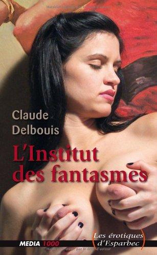 Les érotiques d'Esparbec n°29 : l'institut des fantasmes par Claude Delbouis