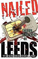 Nailed - Digital Stalking In Leeds, Yorkshire, England by Mick McCann (2008-09-01)