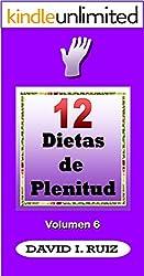 12 DIETAS DE PLENITUD - Vol.6: Hábitos, recetas saludables y más