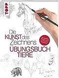 Die Kunst des Zeichnens - Tiere Übungsbuch: Mit gezieltem Training Schritt für Schritt zum Zeichenprofi - frechverlag