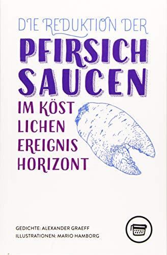 Die Reduktion der Pfirsichsaucen im köstlichen Ereignishorizont (Edition Belletristik)