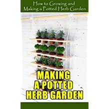 Making A Potted Herb Garden: How to Growing and Making a Potted Herb Garden (English Edition)