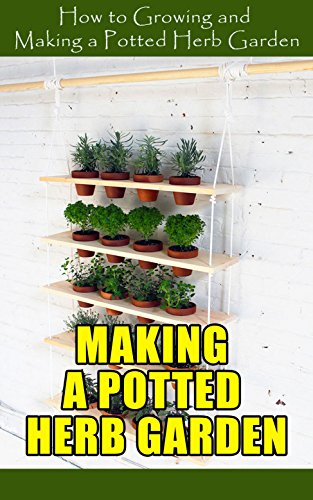 Making A Potted Herb Garden: How to Growing and Making a Potted Herb Garden