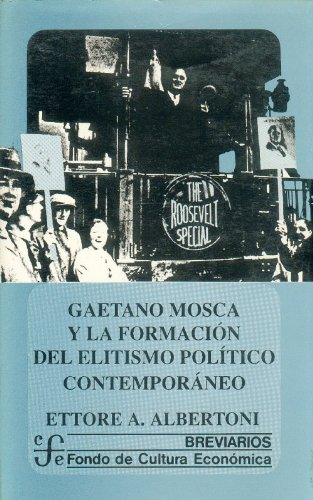Gaetano Mosca y la formacion del elitismo politico contemporaneo/Gaetano Mosca and the formation of the contemporary political elitism (Breviarios)