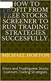 How to Profit from Free Stocks Screener to run Trading Strategies succesfully.: Finviz and Tradingview Stocks Scanners Trading Strategies. (English Edition)