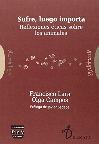 Descargar Libro SUFRE, LUEGO IMPORTA: REFLEXIONES ÉTICAS SOBRE LOS ANIMALES (Dilemata) de Olga Campos