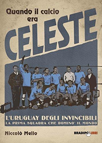 Quando il calcio era celeste. L'Uruguay degli invincibili. La prima squadra che dominò il mondo por Niccolò Mello
