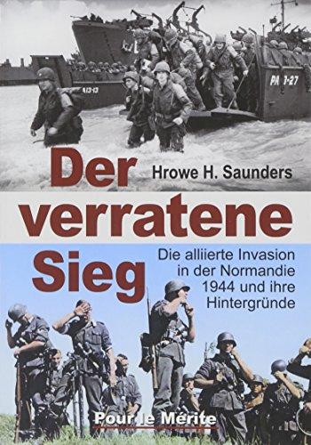 Der verratene Sieg: Die alliierte Invasion in der Normandie 1944 und ihre Hintergründe