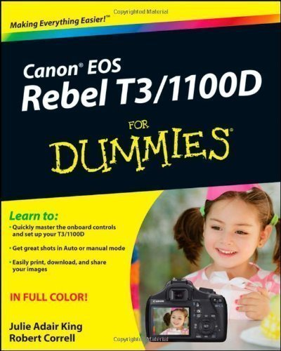 Canon EOS Rebel T3/1100D For Dummies by King, Julie Adair, Correll, Robert 1st (first) Edition (8/16/2011)