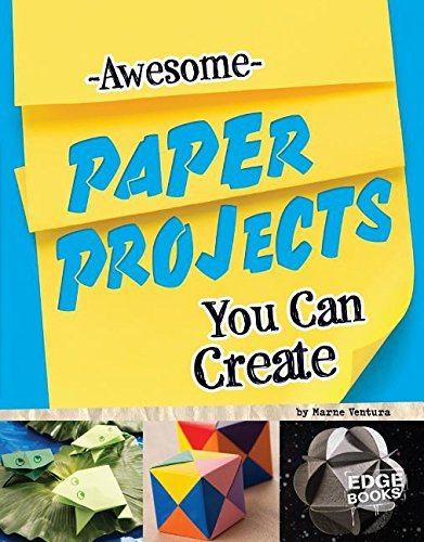 Awesome Paper Projects You Can Create (Imagine It, Build It) by Marne Ventura (2015-08-06)