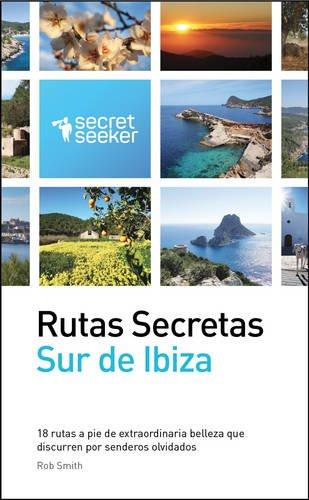 Rutas Secretas: Sur de Ibiza: 18 Rutas a Pie de Extraordinaria Belleza Que Discurren Por Senderos Olvidados