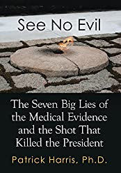 See No Evil: The Seven Big Lies of the Medical Evidence and the Shot That Killed the President by Patrick Harris Ph.D. (2014-11-07)