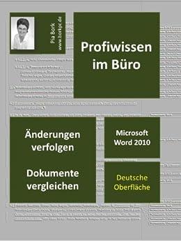 Microsoft Word 2010 - Änderungen verfolgen, Dokumente vergleichen (Profiwissen im Büro 1) von [Bork, Pia]