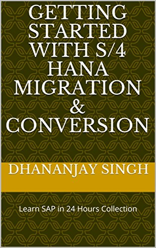 Getting Started with S/4 HANA Migration & Conversion: Learn SAP in 24 Hours Collection (English Edition) por Dhananjay Singh