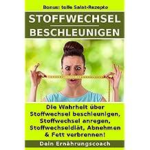 Stoffwechsel beschleunigen: Die Wahrheit über Stoffwechsel beschleunigen, Stoffwechsel anregen, Stoffwechseldiät, Abnehmen & Fett verbrennen! (German Edition)