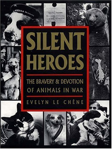 Silent Heroes:The Bravery & Devotion of Animals in War: An Animals' Roll of Honour: Written by Evelyn Le Chene, 1997 Edition, (Reprint) Publisher: Souvenir Press Ltd [Hardcover]