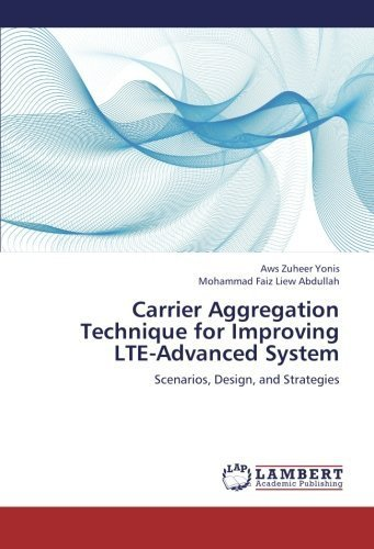 Carrier Aggregation Technique for Improving LTE-Advanced System: Scenarios, Design, and Strategies by Aws Zuheer Yonis (2013-01-01)
