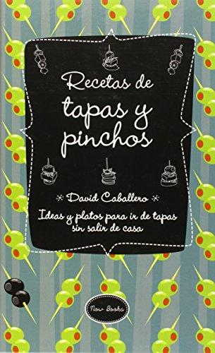 Recetas de tapas y pinchos : ideas y platos para ir de tapas sin salir de casa por David Caballero Puig